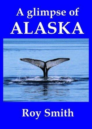 A glimpse of Alaska  by  Roy Smith