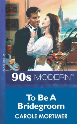 To Be A Bridegroom  by  Carole Mortimer