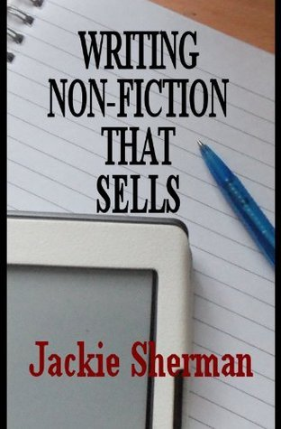Writing Non Fiction That Sells  by  Jackie Sherman