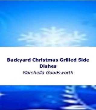 Backyard Christmas Grilled Side Dishes  by  Marshella Goodsworth