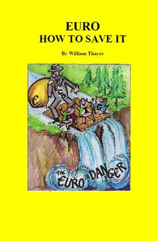 Euro how to save it  by  William Thayer