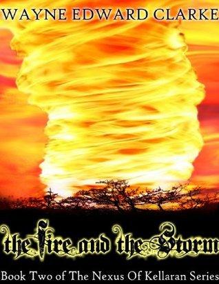 The Fire And The Storm - Metric Pro. Edition (The Nexus Of Kellaran Series) Wayne Edward Clarke