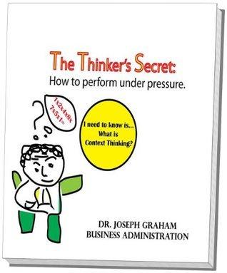 The Thinkers Secret: How To Perform Under Pressure Joseph Graham