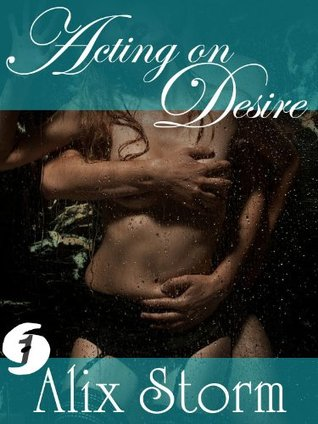Acting on Desire (Storm Intensity: Category 1 - Hot in Hollywood) Alix Storm