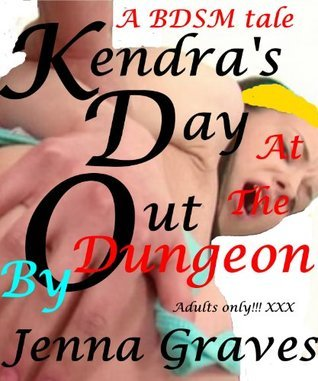 Kendras Day Out - at the Dungeon  by  Jenna Graves
