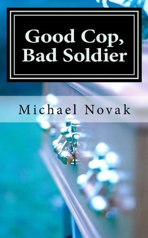 Good Cop, Bad Soldier  by  Mike Novak