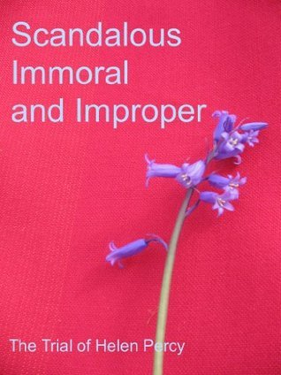 Scandalous Immoral and Improper: the Trial of Helen Percy  by  Helen Percy