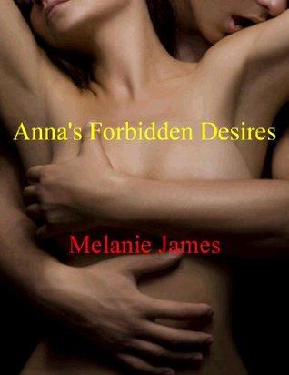 Annas Forbidden Desires - 5 Stories of Student/Teacher, Dominant/Submissive Erotica  by  Melanie   James
