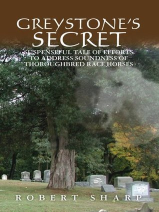 Greystones Secret - Suspenseful Tale of Efforts to Address Soundness of Thoroughbred Race Horses  by  Robert Sharp