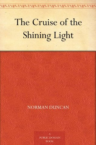 The Cruise Of The Shining Light  by  Norman Duncan