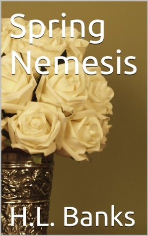 Spring Nemesis  by  H.L. Banks