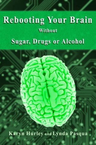 Rebooting Your Brain Without Sugar, Drugs or Alcohol Karyn Hurley