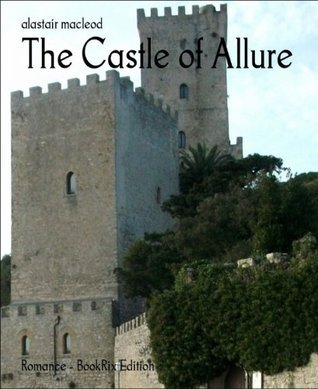 The Castle of Allure Alastair MacLeod