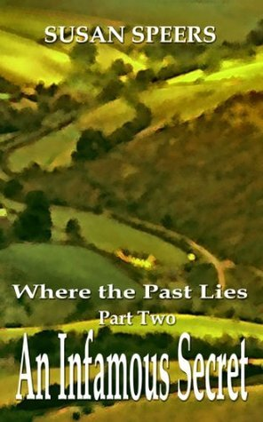An Infamous Secret:  Where the Past Lies Part Two Susan Speers