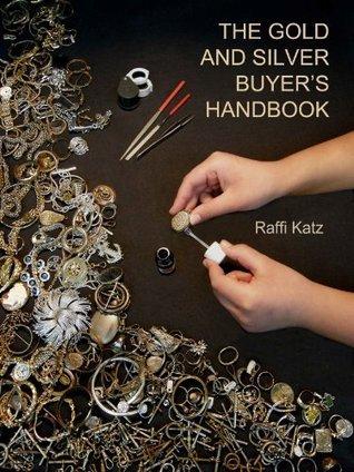 The Gold And Silver Buyers Handbook Raffi Katz