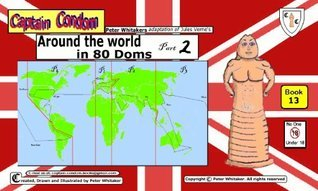 Captain Condom Book 13 Around the world in 80 Doms Part 2  by  Peter Whitaker