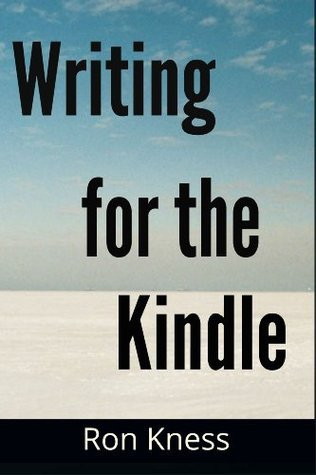 Writing for the Kindle - A 3-Book Series on Self-Publishing and Promoting Ebooks on Amazon  by  Ron D. Kness
