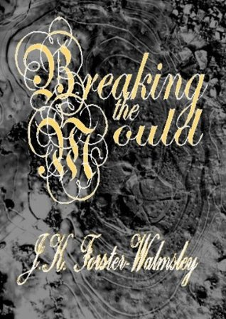 Breaking the Mould J.K. Forster-Walmsley