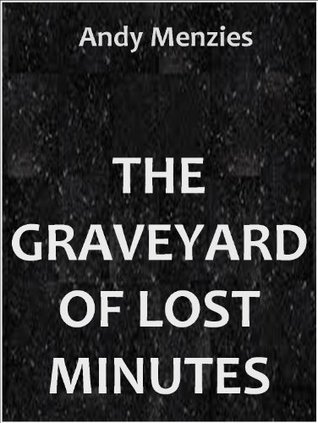 The graveyard of lost minutes  by  Andy Menzies