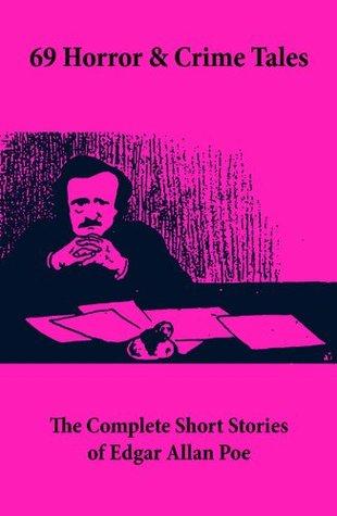 69 Horror & Crime Tales: The Complete Short Stories of Edgar Allan Poe  by  Edgar Allan Poe
