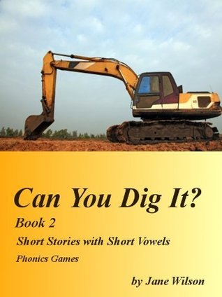 Can You Dig It? Book 2, Short Stories with Short Vowels, Phonics Games Jane Wilson