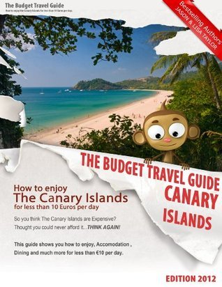 How To Enjoy Canary Islands For Less Than 10 Euros Per Day - BUDGET TRAVEL GUIDE - Fuerteventura - Gran Canaria - Lanzarote - Tenerife  by  Lisa Taylor