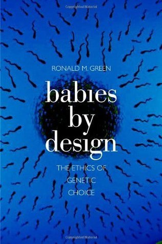 Babies By Design: The Ethics Of Genetic Choice  by  Ronald M. Green