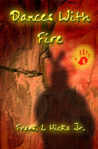 Dances with Fire Frank L. Hicks Jr.