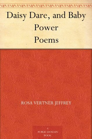 Daisy Dare, and Baby Power Poems  by  Rosa Vertner Jeffrey
