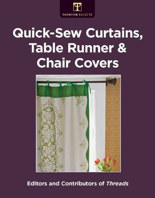 Quick-Sew Curtains, Table Runner & Chair Covers Editors and Contributors of Threads
