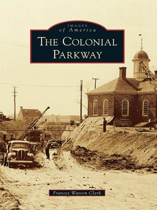 The Colonial Parkway (Images of America Series)  by  Frances Watson Clark