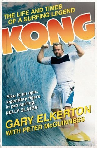 Kong The Life and Times of a Surfing Legend G. Elkerton