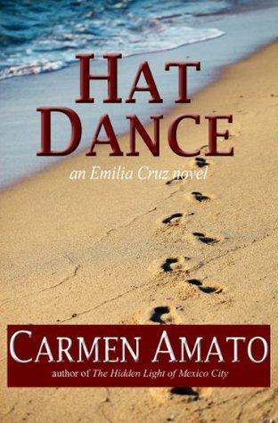 Hat Dance (An Emilia Cruz Novel) Carmen Amato