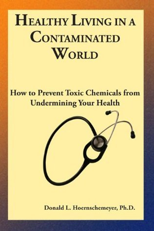Healthy Living in a Contaminated World  by  Donald L. Hoernschemeyer