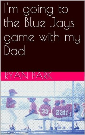Im going to the Blue Jays game with my Dad Ryan Park