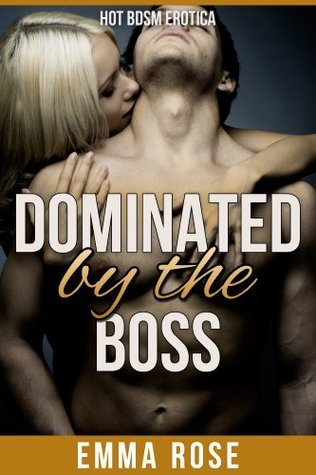 Dominated the Boss by Emma  Rose