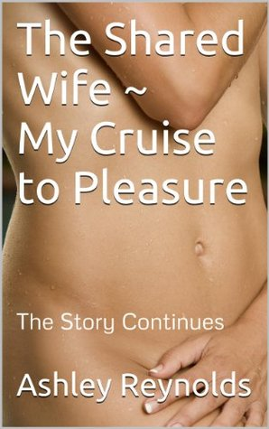 The Shared Wife ~ My Cruise to Pleasure Ashley Reynolds