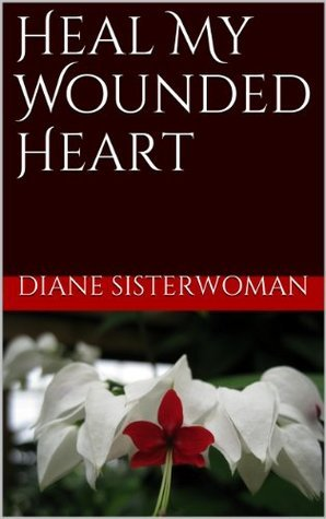 Heal My Wounded Heart Diane Sisterwoman