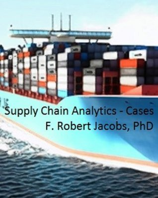 Supply Chain Analytics: A Multipart Case in Sourcing, Logistics, Warehouse Location, and Inventory Planning F. Robert Jacobs
