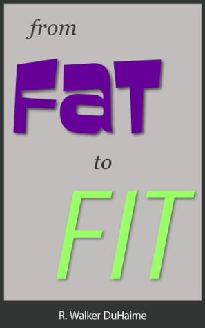 From Fat to Fit R. Walker DuHaime