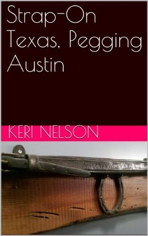 Strap-On Texas, Pegging Austin  by  Keri Nelson