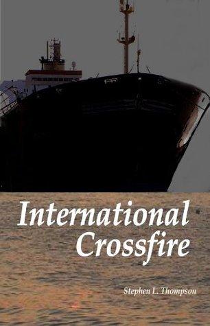 International Crossfire (Crossfire Novels) Stephen L.  Thompson