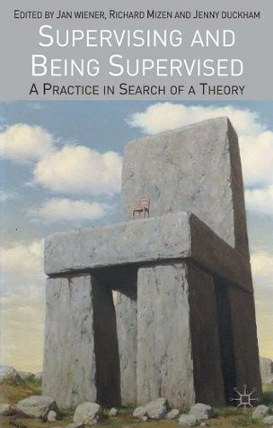 Supervising and Being Supervised: A Practice in Search of a Theory  by  Jan Wiener