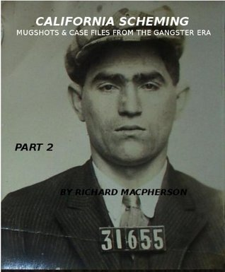 California Scheming- Mugshots & Case Files From The Gangster Era- Volume 2  by  Richard MacPherson