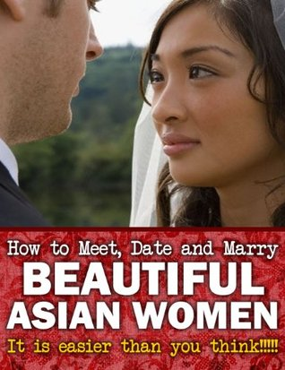 How to Meet, Date and Marry Beautiful Asian Women  by  Damien Rhodes