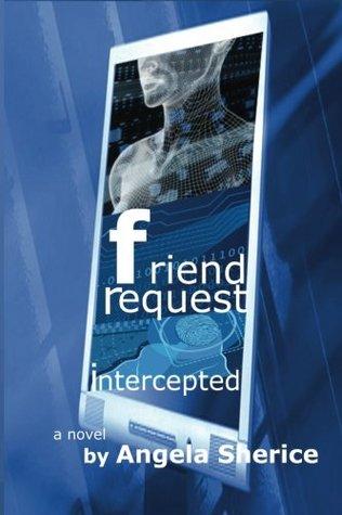 Friend Request Intercepted Angela Sherice