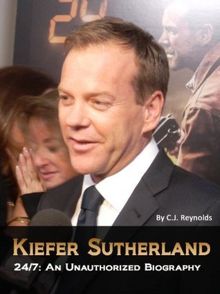 Kiefer Sutherland: 24/7 An Unauthorized Biography  by  C.J. Reynolds
