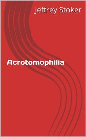 Acrotomophilia  by  Jeffrey Stoker