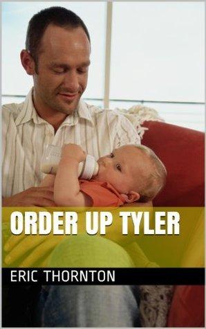 Order up Tyler Eric Thornton