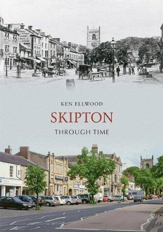 Skipton Through Time  by  Ken Ellwood